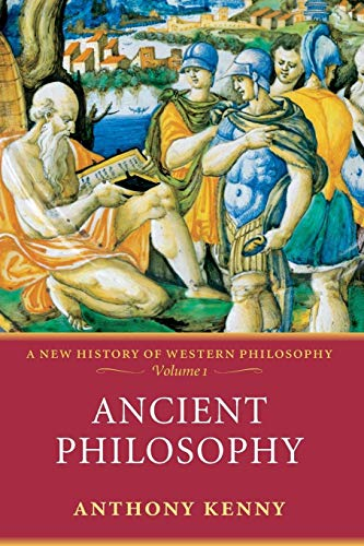 Ancient Philosophy By Anthony Kenny (formerly Pro-Vice-Chancellor, University of Oxford, and former President, British Academy)