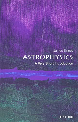 Astrophysics: A Very Short Introduction by James Binney (Professor of Physics at the University of Oxford, Head of the Sub-Department of Theoretical Physics and Professorial Fellow at Merton College.)