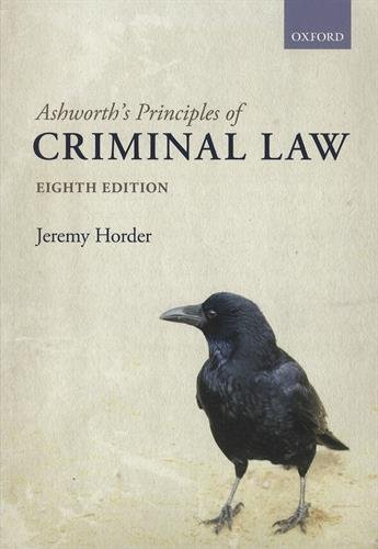 Ashworth's Principles of Criminal Law By Jeremy Horder (Professor of Criminal Law, Professor of Criminal Law, London School of Economics and Political Science)