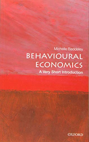 Behavioural Economics: A Very Short Introduction (Very Short Introductions) By Michelle Baddeley (Professor in Economics and Finance of the Built Environment, University College London)