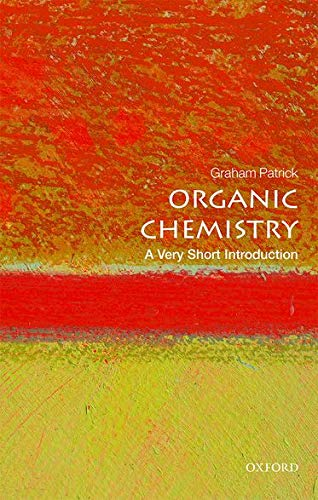 Organic Chemistry: A Very Short Introduction (Very Short Introductions) By Graham Patrick (Lecturer in Organic Chemistry and Medicinal Chemistry, University of the West of Scotland)