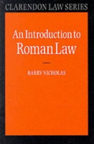 An Introduction to Roman Law By Barry Nicholas (Formerly Professor of Comparative Law in the University of Oxford and Sometime Principal of Brasenose College)