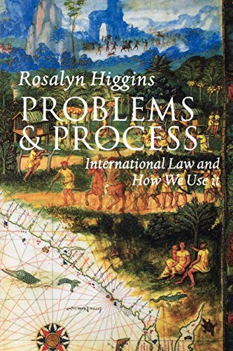 Problems and Process: International Law and How We Use It by Rosalyn Higgins ( formerly Professor of International Law, London School of Economics, presently Judge at the International Court of Justice)
