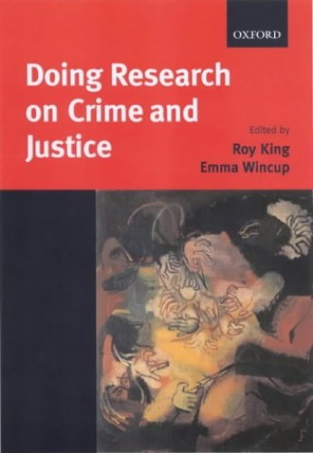 Doing Research on Crime and Justice By Edited by Roy King (Professor of Criminology and Criminal Justice, University of Wales, Bangor)