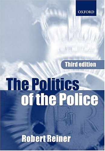 The Politics of the Police By Robert Reiner
