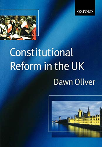 Constitutional Reform in the United Kingdom By Dawn Oliver, QC, FBA (Professor of Constitutional Law, University College London)