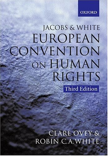 Jacobs and White, The European Convention on Human Rights: 3rd edition by Clare Ovey and Robin White by Francis G. Jacobs