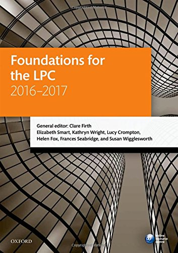 Foundations for the LPC 2016-2017 (Blackstone Legal Practice Course Guide) By Clare Firth (Solicitor (non-practising), Senior Lecturer in Legal Practice, Director of Legal Practice, University of Sheffield)