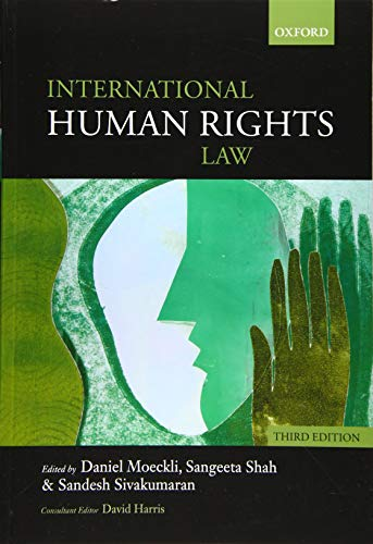 International Human Rights Law By Edited by Daniel Moeckli (Assistant Professor of Public International Law and Constitutional Law, University of Zurich)