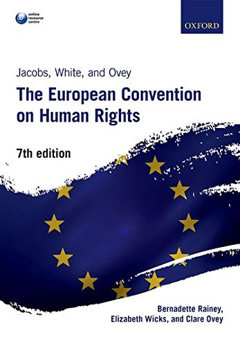 Jacobs, White, and Ovey: The European Convention on Human Rights By Bernadette Rainey (Senior Lecturer in Law, Cardiff Law School, Cardiff University)