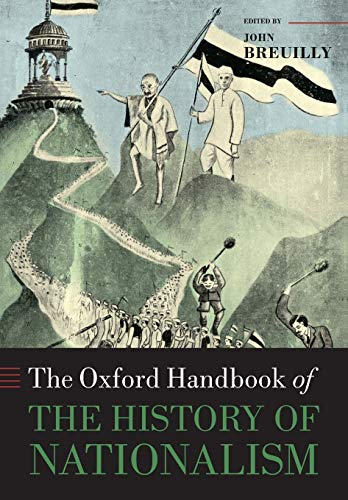 The Oxford Handbook of the History of Nationalism By John Breuilly (Professor of Nationalism and Ethnicity, Professor of Nationalism and Ethnicity, London School of Economics)