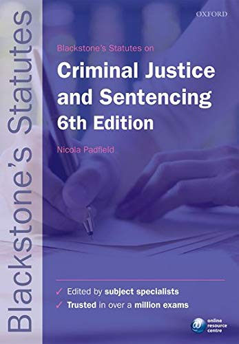 Blackstone's Statutes on Criminal Justice & Sentencing (Blackstone's Statute Series) By Edited by Nicola Padfield (Reader in Criminal and Penal Justice, Fitzwilliam College, University of Cambridge)