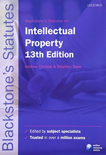 Blackstone's Statutes on Intellectual Property (Blackstone's Statute Series) Edited by Andrew Christie (Davies Collison Cave Professor of Intellectual Property, University of Melbourne, Australia)