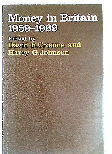 Money in Britain, 1959-69: Papers of the Radcliffe Report By Edited by David R. Croome
