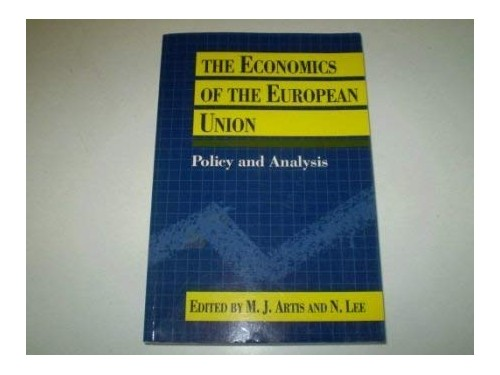 The Economics of the European Union By Edited by M.J. Artis