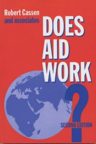 Does Aid Work? By Robert Cassen (Professor of the Economics of Development, University of Oxford)