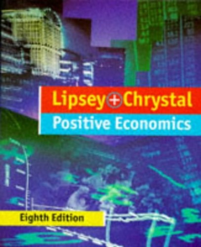 An Introduction to Positive Economics By Richard G. Lipsey