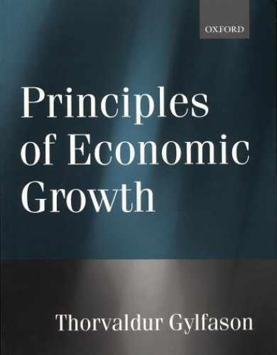 Principles of Economic Growth By Thorvaldur Gylfason (Research Professor of Economics, University of Iceland, Reykjavik, and Research Fellow, Research Professor of Economics, University of Iceland, Reykjavik, and Research Fellow, Centre for Economic Policy Research,London)