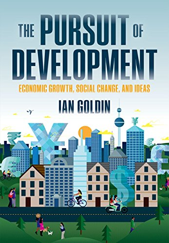 The Pursuit of Development: Economic Growth, Social Change, and Ideas By Ian Goldin (Director, Oxford Martin School and Professor of Globalisation and Development, University of Oxford)