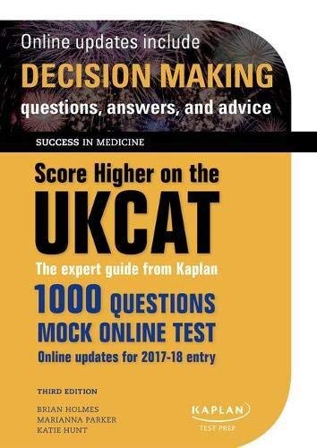 Score Higher on the UKCAT By Brian Holmes (Curriculum and Training Director, Kaplan Test Prep, London, UK)