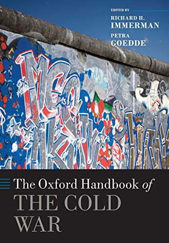The Oxford Handbook of the Cold War By Richard H. Immerman (The Edward J. Buthusiem Family Distinguished Faculty Fellow in History and Marvin Wachman Director of the Center for the Study of Force and Diplomacy, The Edward J. Buthusiem Family Distinguished Faculty Fellow in History and Marvin Wachman Director of the Center for the Study of Force and Diplomacy, Temple University)