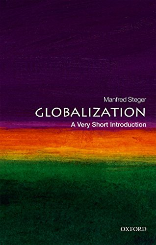Globalization: A Very Short Introduction (Very Short Introductions) By Manfred B. Steger (Professor of Sociology, University of Hawai'i-Manoa and Honorary Professor of Global Studies, RMIT University)