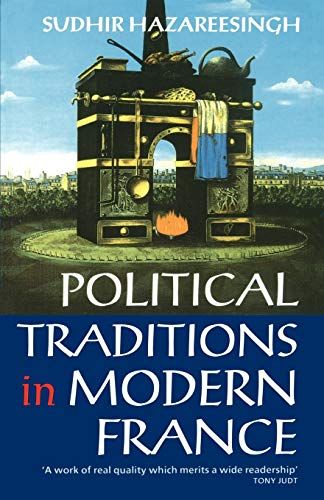 Political Traditions in Modern France By Sudhir Hazareesingh (Official Fellow and Tutor in Politics, Balliol College, Oxford)
