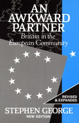An Awkward Partner: Britain in the European Community By Stephen George