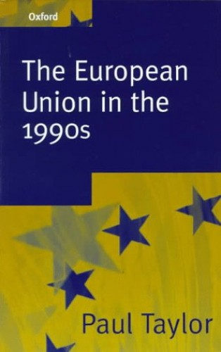 The European Union in the 1990s By Paul Taylor