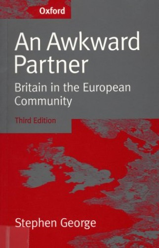 An Awkward Partner By Stephen George (Jean Monnet Professor in Politics, Jean Monnet Professor in Politics, University of Sheffield)