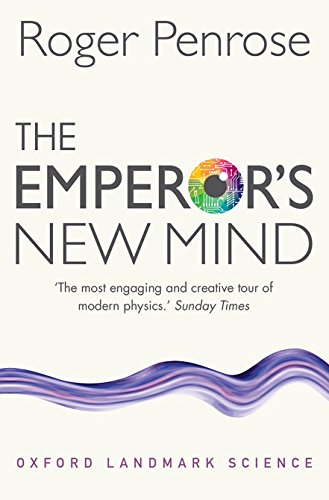 The Emperor's New Mind: Concerning Computers, Minds, and the Laws of Physics by Roger Penrose (University of Oxford)