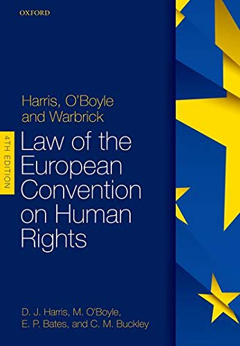 Harris, O'Boyle, and Warbrick: Law of the European Convention on Human Rights By David Harris (Emeritus Professor in Residence and Co-Director Human Rights Law Centre, University of Nottingham)
