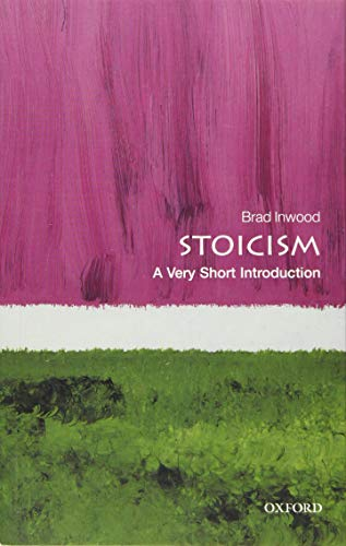 Stoicism: A Very Short Introduction (Very Short Introductions) By Brad Inwood (Professor of Philosophy and Classics, Yale University)