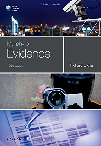 Murphy on Evidence by Richard Glover (Senior Lecturer, School of Law, University of Wolverhampton)