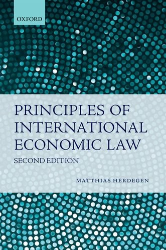 Principles of International Economic Law By Matthias Herdegen (Chair for Public, European and International Law, Director of the Institute for Public International Law, University of Bonn)