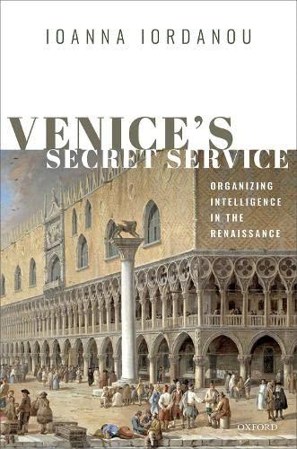 Venice's Secret Service By Ioanna Iordanou (Senior Lecturer in Human Resource Management, Senior Lecturer in Human Resource Management, Oxford Brookes University)