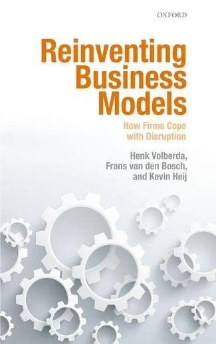 Reinventing Business Models By Henk W. Volberda (Professor of Strategic Management & Business Policy, Professor of Strategic Management & Business Policy, Rotterdam School of Management, Erasmus University)