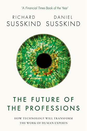 The Future of the Professions: How Technology Will Transform the Work of Human Experts By Daniel Susskind