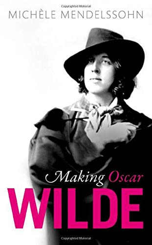 Making Oscar Wilde by Michele Mendelssohn (Associate Professor of English, Mansfield College, Oxford)