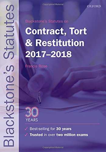 Blackstone's Statutes on Contract, Tort & Restitution 2017-2018 by Francis Rose (Senior Research Fellow, Commercial Law Centre, Harris Manchester College, University of Oxford)