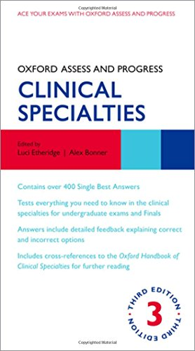 Oxford Assess and Progress: Clinical Specialties By Edited by Luci Etheridge (Consultant Paediatrician and Honorary Senior Lecturer in Clinical Education, St George's University Hospitals NHS Foundation Trust and St George's, University of London)