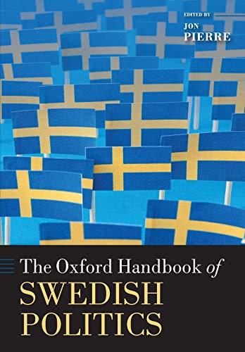 The Oxford Handbook of Swedish Politics By Jon Pierre (Professor, Professor, University of Gothenburg)