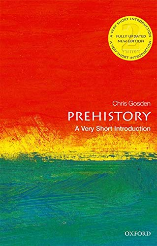 Prehistory: A Very Short Introduction By Chris Gosden (Professor of European Archaeology, Oxford University)