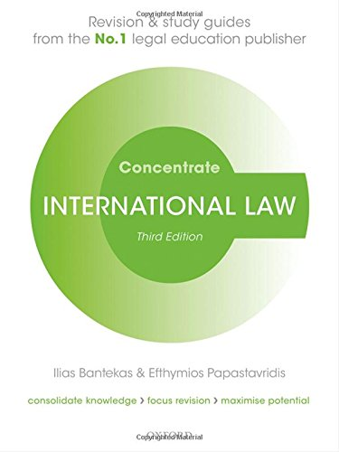 International Law Concentrate: Law Revision and Study Guide by Ilias Bantekas (Professor of International Law at Brunel University Law School, Independent Arbitrator)