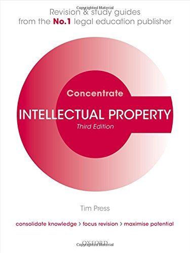 Intellectual Property Law Concentrate: Law Revision and Study Guide By Tim Press (Lecturer in Law, Cardiff Law School)