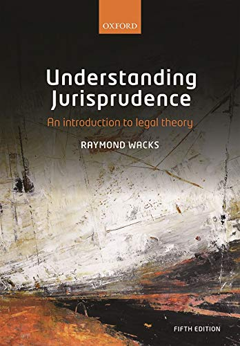 Understanding Jurisprudence: An Introduction to Legal Theory By Raymond Wacks (Emeritus Professor of Law and Legal Theory, University of Hong Kong)