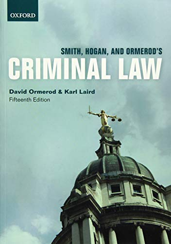 Smith, Hogan, & Ormerod's Criminal Law By David Ormerod (Law Commissioner for England and Wales and Professor of Criminal Justice at University College London)