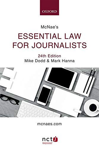 McNae's Essential Law for Journalists By Mike Dodd (Legal Editor, Legal Editor, Press Association and member of the NCTJ Media Law Examinations Board)