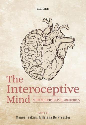 The Interoceptive Mind By Manos Tsakiris (Professor of Psychology, Professor of Psychology, Department of Psychology, Royal Holloway University of London , UK)