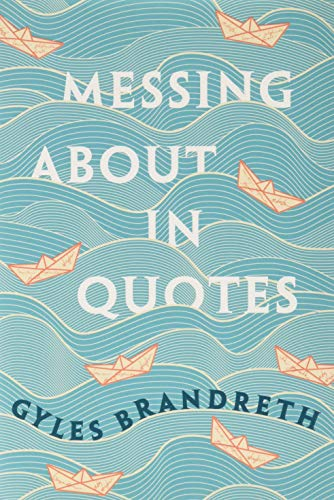 Messing About in Quotes: A Little Oxford Dictionary of Humorous Quotations By Edited by Gyles Brandreth